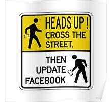Heads Up! Cross the Street, Then Update Facebook Pedestrian Sign, California, USA Poster