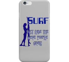 Surfing - Just Ride the Wave You're Given iPhone Case/Skin