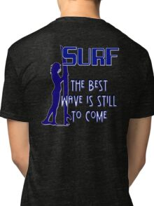 Surf - The Best Wave is Still to Come Tri-blend T-Shirt