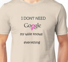 I dont need google my wife knows everything  Unisex T-Shirt