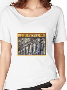 LABOR CREATES ALL WEALTH Women's Relaxed Fit T-Shirt