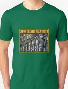 LABOR CREATES ALL WEALTH T-Shirt
