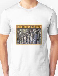 LABOR CREATES ALL WEALTH Unisex T-Shirt