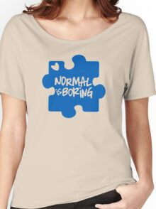Normal Is Boring, Autism Awareness Women's Relaxed Fit T-Shirt