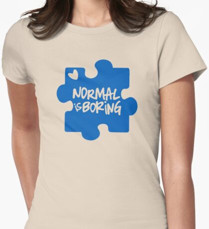Normal Is Boring, Autism Awareness Womens Fitted T-Shirt