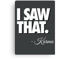 I SAW THAT. - Karma Canvas Print