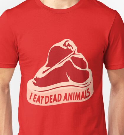 I eat dead animals Unisex T-Shirt