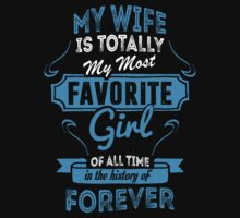 My Wife Is Totally My Most Favorite Girl Of All Time In The History Of Forever by tshiart