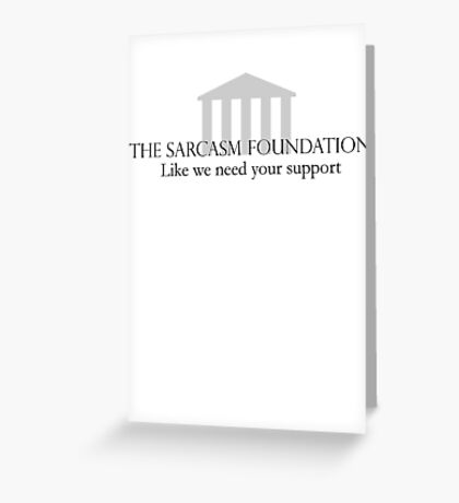 The Sarcasm Foundation Greeting Card