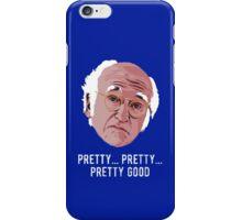 Pretty, Pretty, Pretty, Good... iPhone Case/Skin