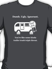 Dumb. Ugly. Ignorant. T-Shirt