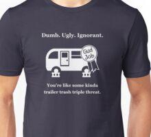 Dumb. Ugly. Ignorant. Unisex T-Shirt