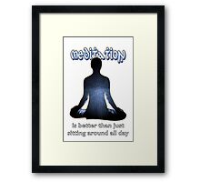 Meditation - is better than just sitting around all day Framed Print