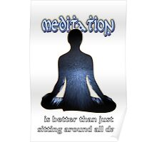 Meditation - is better than just sitting around all day Poster