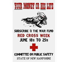 Red Cross Week -- Your Money Or His Life Photographic Print