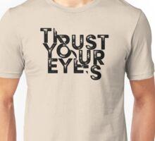Trust your Eyes Unisex T-Shirt