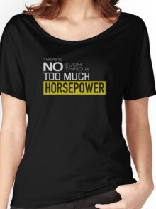 There is no such thing as too much horsepower Women's Relaxed Fit T-Shirt