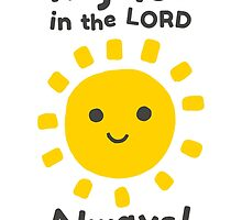 Rejoice In The Lord Always! - Philippians 4:4 by Oh Praise Him!