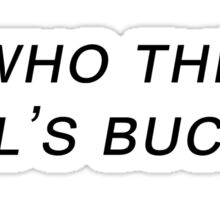 who the hell's bucky? Sticker