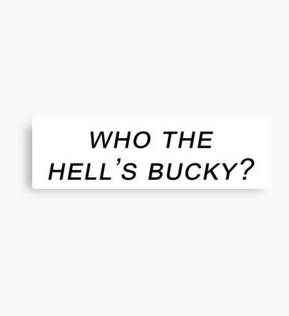 who the hell's bucky? Canvas Print