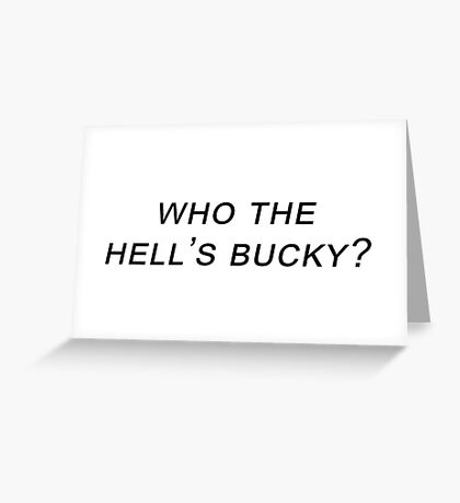 who the hell's bucky? Greeting Card