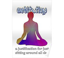 Meditation - a justification for just  sitting around all day Poster