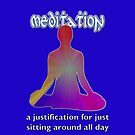 Meditation - a justification for just  sitting around all day by Buckwhite
