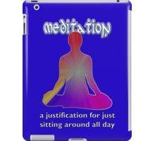 Meditation - a justification for just  sitting around all day iPad Case/Skin