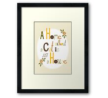 A Home without a Cat is just a House Framed Print