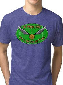 99 Problems But A Snitch Ain't One Tri-blend T-Shirt