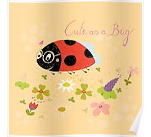 Cute As A Bug Poster