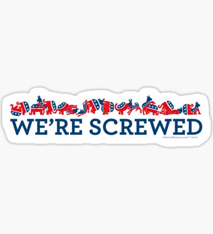 We're Screwed Sticker