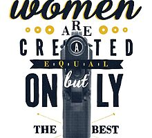 All Women are Created Equal... by edgargarcia