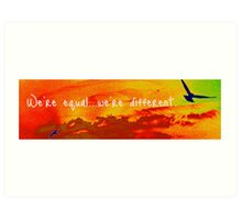 We're Equal, We're Different Art Print