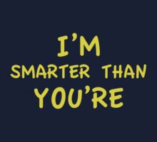 I'm Smarter Than You're by FunniestSayings