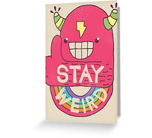 STAY WEIRD! Greeting Card