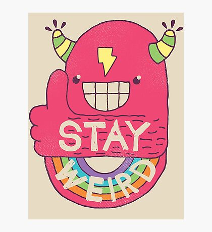 STAY WEIRD! Photographic Print
