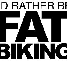 I'd rather be Fat Biking by LudlumDesign