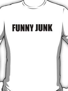 FUNNY JUNK  T-Shirt