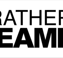 I'd rather be Dreaming Sticker