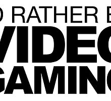 I'd rather be Video Gaming by LudlumDesign