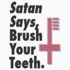 Satan Says Brush Your Teeth by Justin Karfs