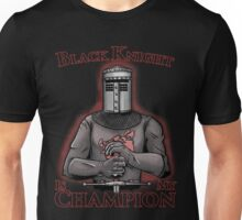 Black Knight is my Champion Unisex T-Shirt