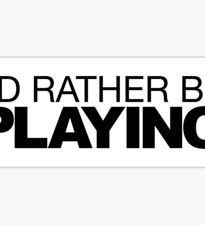 I'd rather be Playing Sticker