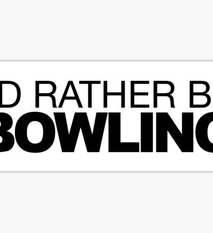 I'd rather be Bowling Sticker