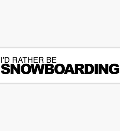 Id rather be Snowboarding Sticker
