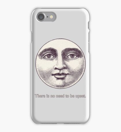There is no need to be upset. iPhone Case/Skin