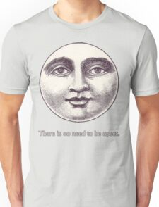 There is no need to be upset. Unisex T-Shirt