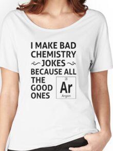 I Make Bad Chemistry Jokes Women's Relaxed Fit T-Shirt