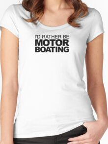 I'd rather be Motor Boating Women's Fitted Scoop T-Shirt